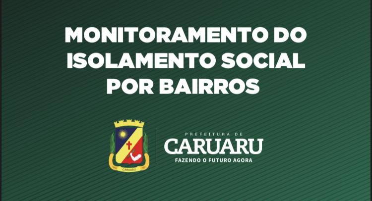 Prefeitura de Caruaru divulga monitoramento do isolamento social por bairros dessa quarta-feira (27)